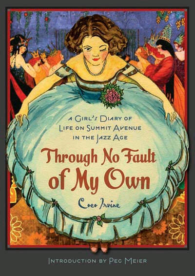 """""""Through No Fault of My Own: A Girl's Diary of Life on Summit Avenue in the Jazz Age"""" by Peg Meier"""