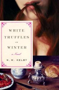 """N. M. Kelby's novel """"White Truffles In Winter"""""""