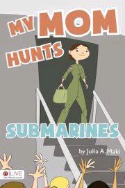 "Julia Maki: ""My Mom Hunts Submarines"" on Real Good Words"