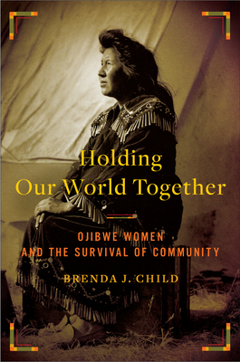 """Culturology: Dan Sinykin reviews  """"Holding Our World Together: Ojibwe Women and the Survival of the Community"""" by Brenda J. Child"""