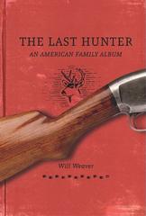 "Culturology: Dan Sinykin reviews  ""The Last Hunter: An American Family Album."" a memoir from Will Weaver"