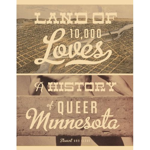 "Culturology: Dan Sinykin reviews ""Land of 10,000 Loves: A History of Queer Minnesota"" -by Stewart Van Cleve"