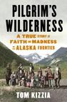 "Author Tom Kizzia on ""Pilgrim's Wilderness: A True Story of Faith & Madness on the Alaska Frontier"""