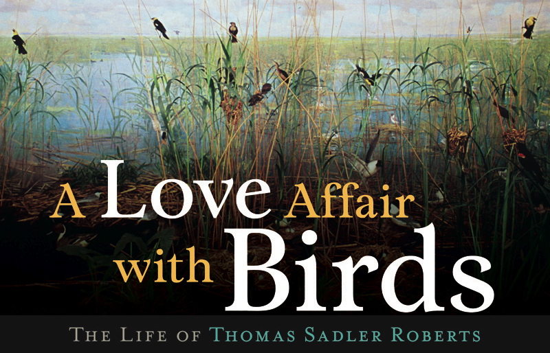 """ A Love Affair with Birds: The Life of Thomas Sadler Roberts"" by Sue Leaf"