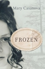 """""""Things Won't Always Be This Way, Sadie Rose.""""  A prologue to Frozen by Mary Casanova"""