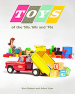 """""""Toys of the '50s, '60s and '70s"""" by Kate Roberts and Adam Scher"""