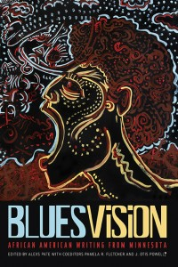 """""""Blues Vision: African American Writing from Minnesota"""" edited by Alexs Pate with Pamela Fletcher and J. Otis Powell"""