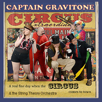 Captain Gravitone: A Musical Group that is Part String Band and part Circus.