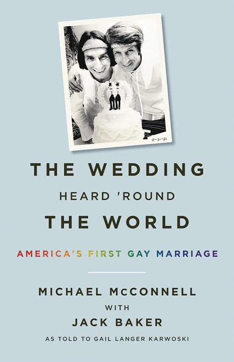 """The Wedding Heard 'Round The World: America's First Gay Marriage""  by Michael McConnell"