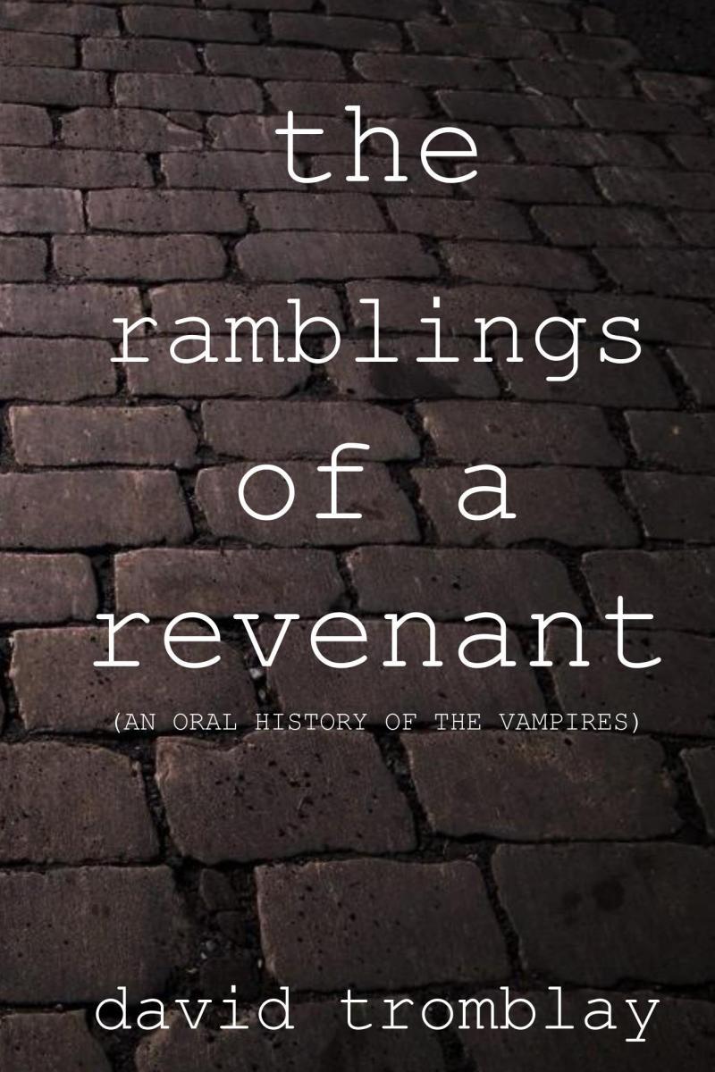 """The Ramblings of a Revenant"" by David Tromblay"