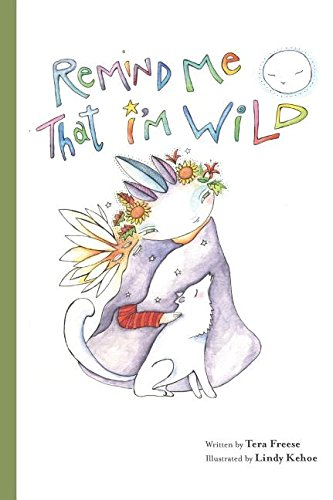 """""""Remind Me That I'm Wild"""" by Tera Freese (8/11/16)"""