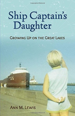 """""""Ship Captain's Daughter: Growing Up on the Great Lakes"""" by Ann M. Lewis (9/8/16)"""