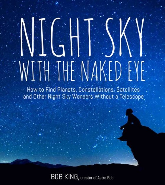 """Bob King's new book, """"Night Sky with the Naked Eye,"""" tells how to find night sky wonders without a telescope"""
