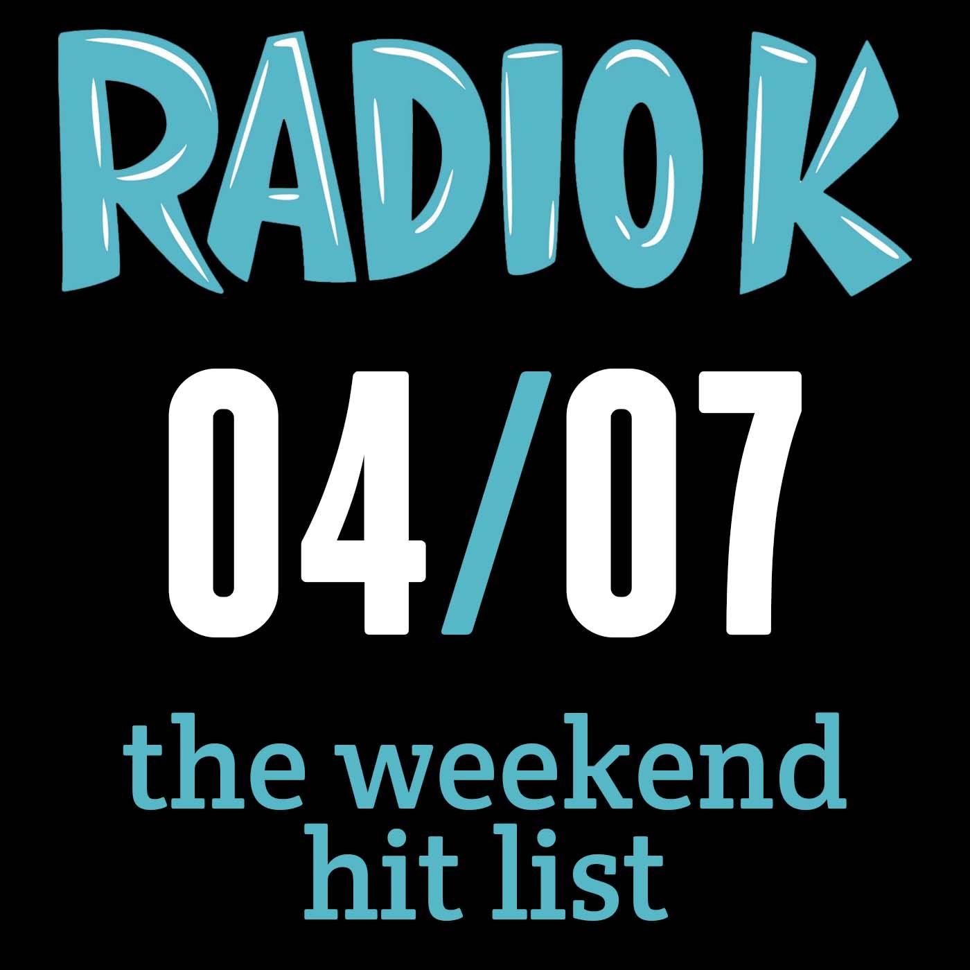 Weekend Hit List – 04/07/17