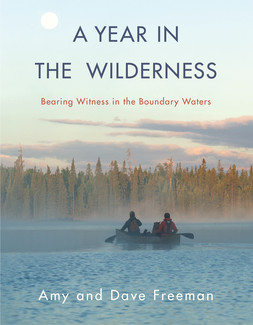 "Dave & Amy Freeman talk about their new book, ""A Year in the Wilderness: Bearing Witness in the Boundary Waters"""