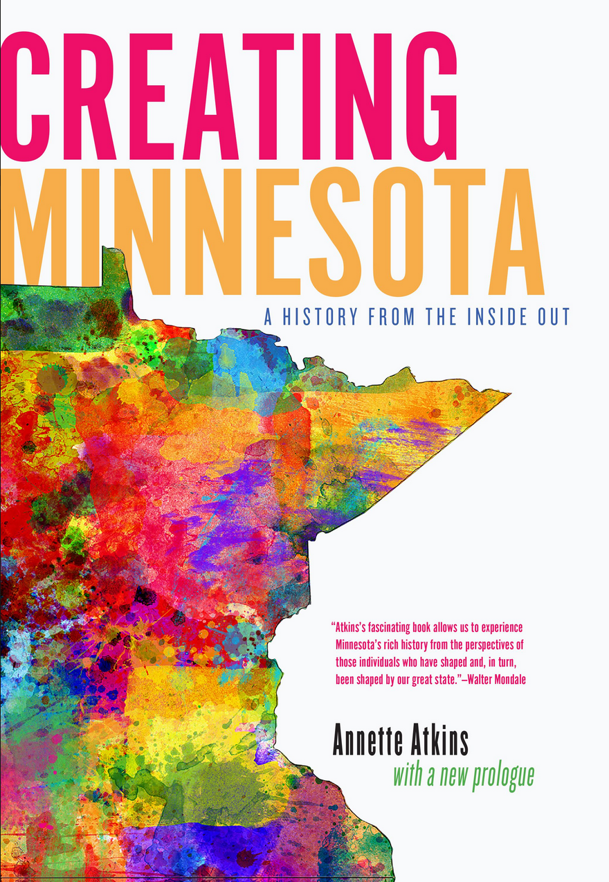 "MN Reads: ""Creating Minnesota: A History from the Inside Out"" by Annette Atkins"