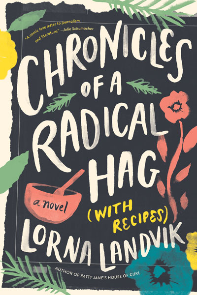 """MN Reads: """"Chronicles of a Radical Hag (with Recipes)"""" by Lorna Landvik"""