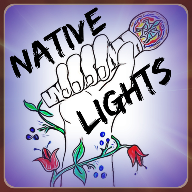 Native Lights Podcast: Where Indigenous Voices Shine