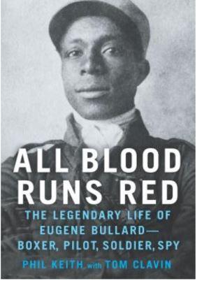 All Blood Runs Red: The legendary life of Eugene Bullard–boxer, pilot, soldier, spy
