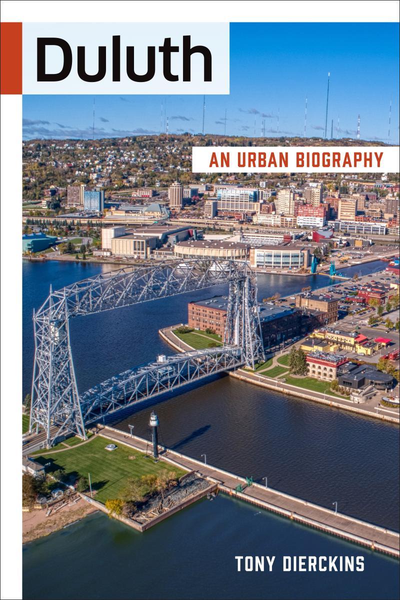 "MN Reads: ""Duluth: An Urban Biography"" by Tony Dierckins"
