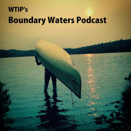 WTIP Boundary Waters Podcast Episode 48